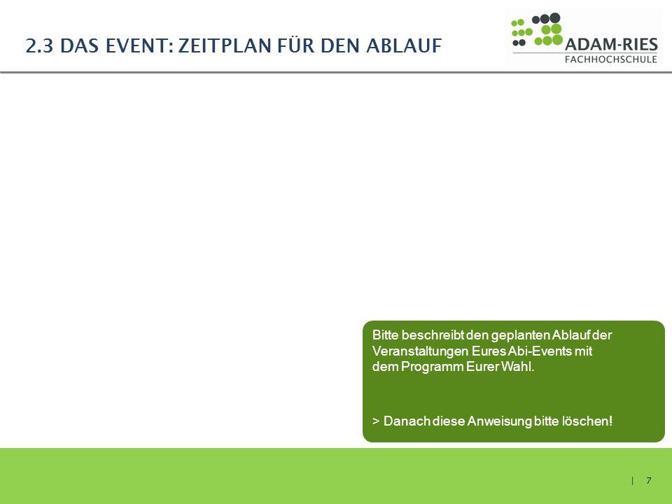 2.3 DAS EVENT: ZEITPLAN FÜR DEN ABLAUF | 7 Bitte beschreibt den geplanten Ablauf der Veranstaltungen Eures Abi-Events mit dem Programm Eurer Wahl. > D