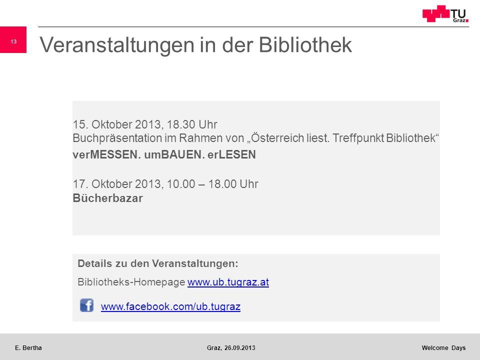 13 E. BerthaGraz, 26.09.2013 Welcome Days Veranstaltungen in der Bibliothek 15. Oktober 2013, 18.30 Uhr Buchpräsentation im Rahmen von Österreich lies