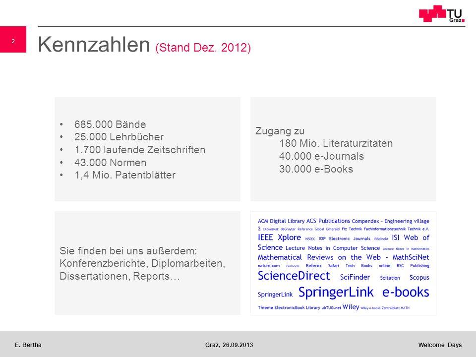 2 E. BerthaGraz, 26.09.2013 Welcome Days Sie finden bei uns außerdem: Konferenzberichte, Diplomarbeiten, Dissertationen, Reports… Zugang zu 180 Mio. L