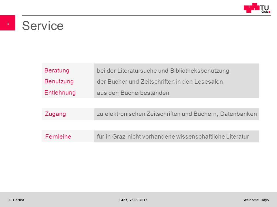 3 E. BerthaGraz, 26.09.2013 Welcome Days Service Fernleihefür in Graz nicht vorhandene wissenschaftliche Literatur Zugang zu elektronischen Zeitschrif