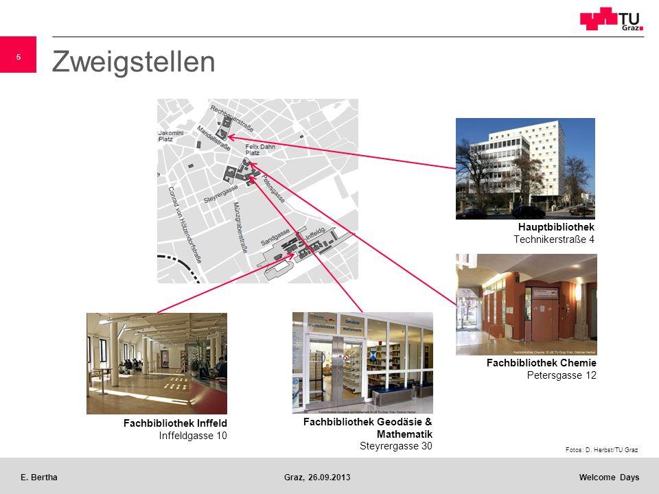 5 E. BerthaGraz, 26.09.2013 Welcome Days Zweigstellen Fachbibliothek Inffeld Inffeldgasse 10 Fachbibliothek Geodäsie & Mathematik Steyrergasse 30 Fach