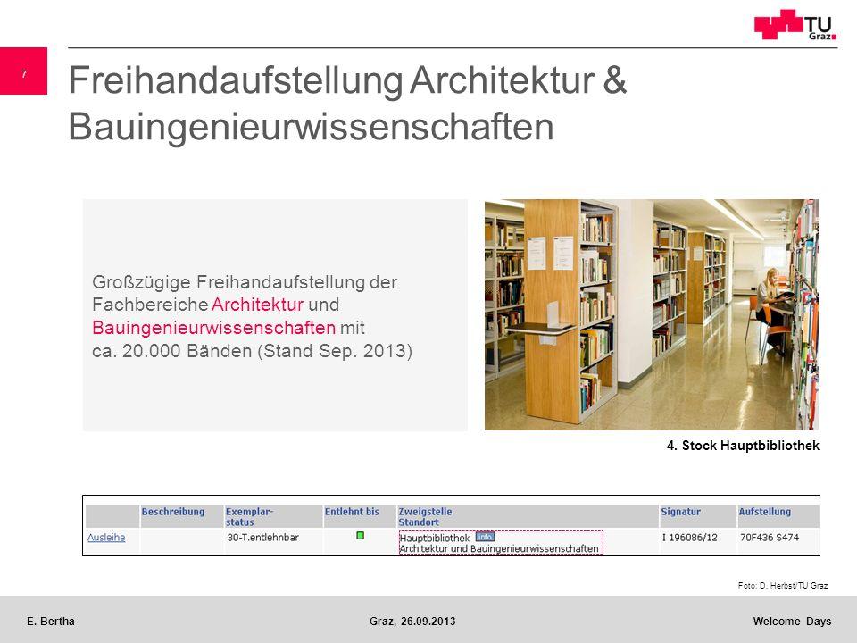 7 E. BerthaGraz, 26.09.2013 Welcome Days Großzügige Freihandaufstellung der Fachbereiche Architektur und Bauingenieurwissenschaften mit ca. 20.000 Bän