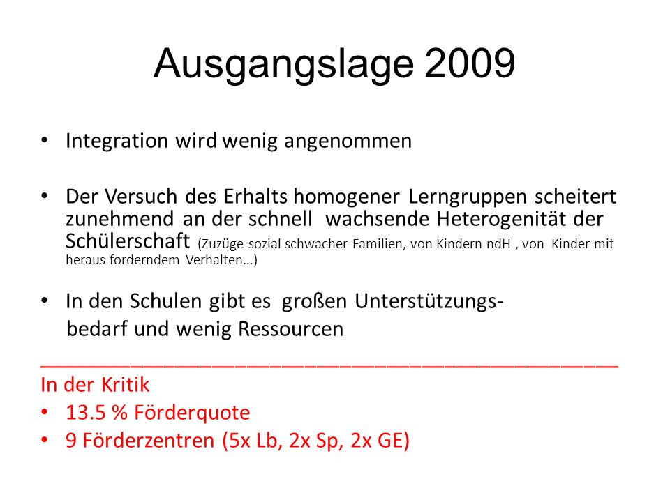 Ausgangslage 2009 Integration wird wenig angenommen Der Versuch des Erhalts homogener Lerngruppen scheitert zunehmend an der schnell wachsende Heterog