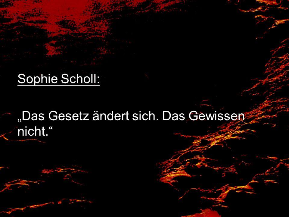 Sophie Scholl: Das Gesetz ändert sich. Das Gewissen nicht.