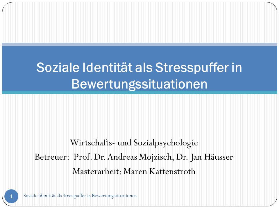Wirtschafts- und Sozialpsychologie Betreuer: Prof. Dr. Andreas Mojzisch, Dr. Jan Häusser Masterarbeit: Maren Kattenstroth Soziale Identität als Stress