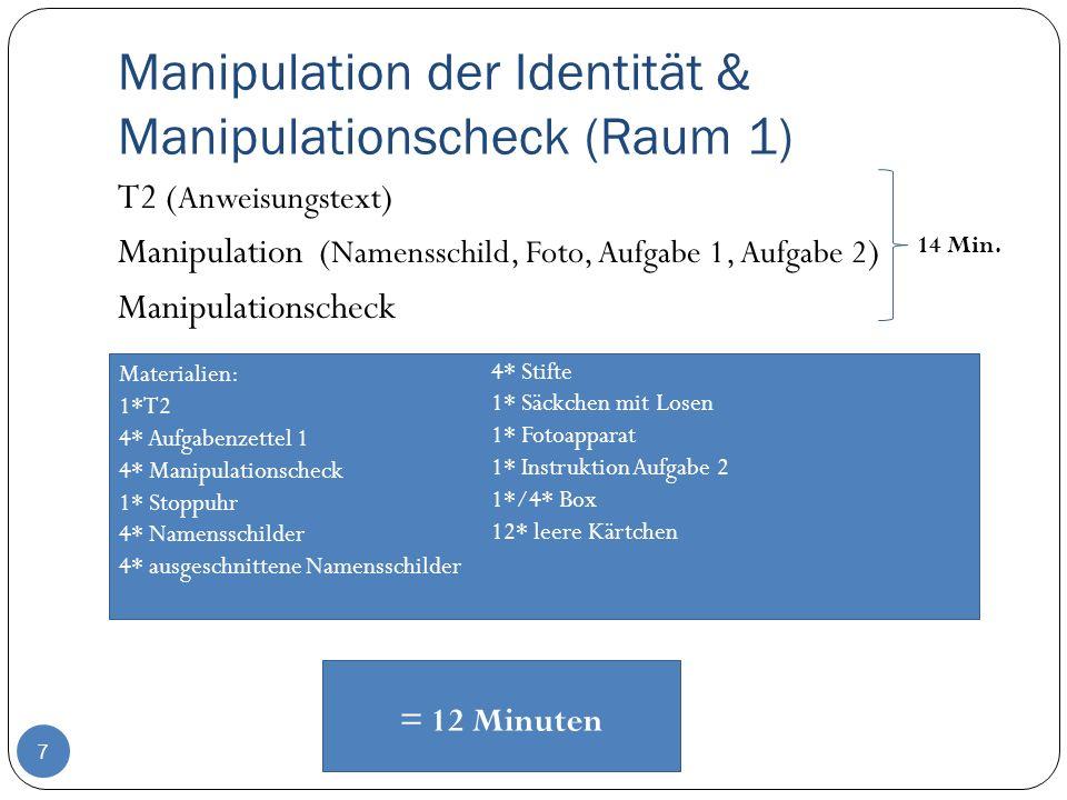 Manipulation der Identität & Manipulationscheck (Raum 1) 7 T2 ( Anweisungstext ) Manipulation ( Namensschild, Foto, Aufgabe 1, Aufgabe 2 ) Manipulatio
