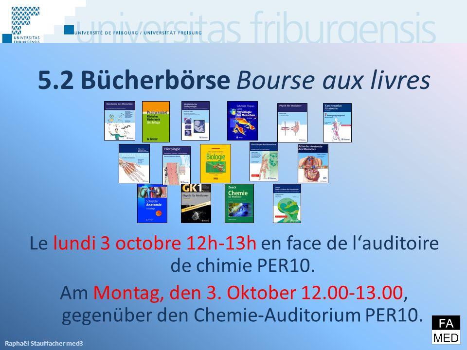 5.2 Bücherbörse Bourse aux livres Le lundi 3 octobre 12h-13h en face de lauditoire de chimie PER10.