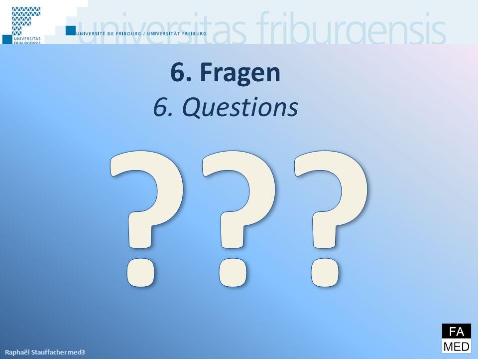 6. Fragen 6. Questions Raphaël Stauffacher med3