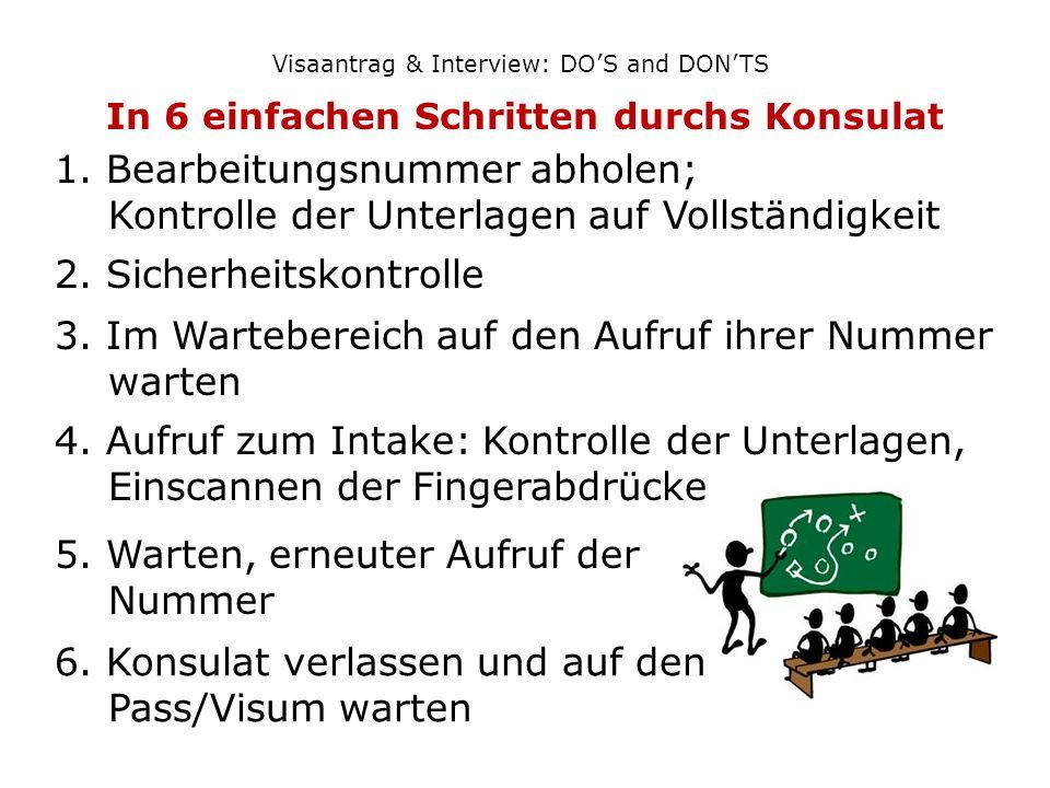 Visaantrag & Interview: DOS and DONTS In 6 einfachen Schritten durchs Konsulat 1. Bearbeitungsnummer abholen; Kontrolle der Unterlagen auf Vollständig