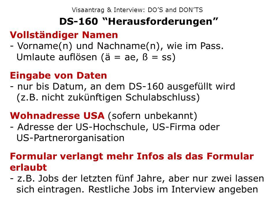 Visaantrag & Interview: DOS and DONTS DS-160 Herausforderungen Vollständiger Namen - Vorname(n) und Nachname(n), wie im Pass. Umlaute auflösen (ä = ae