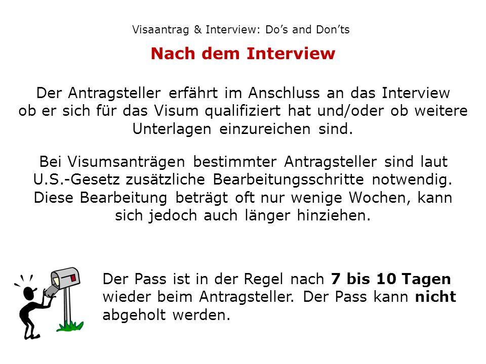 Nach dem Interview Visaantrag & Interview: Dos and Donts Der Antragsteller erfährt im Anschluss an das Interview ob er sich für das Visum qualifiziert