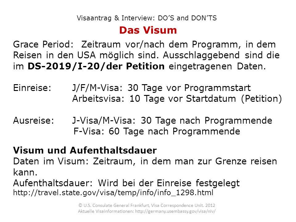 Das Visum Visaantrag & Interview: DOS and DONTS Visum und Aufenthaltsdauer Daten im Visum: Zeitraum, in dem man zur Grenze reisen kann. Aufenthaltsdau