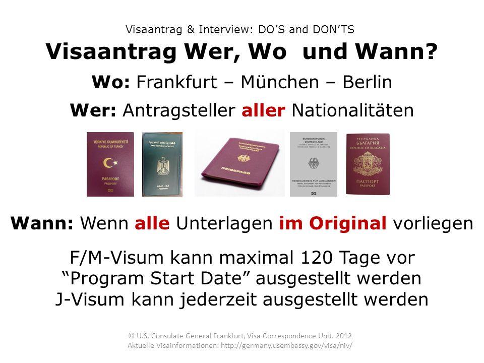 Visaantrag & Interview: DOS and DONTS Wo: Frankfurt – München – Berlin Visaantrag Wer, Wo und Wann? © U.S. Consulate General Frankfurt, Visa Correspon