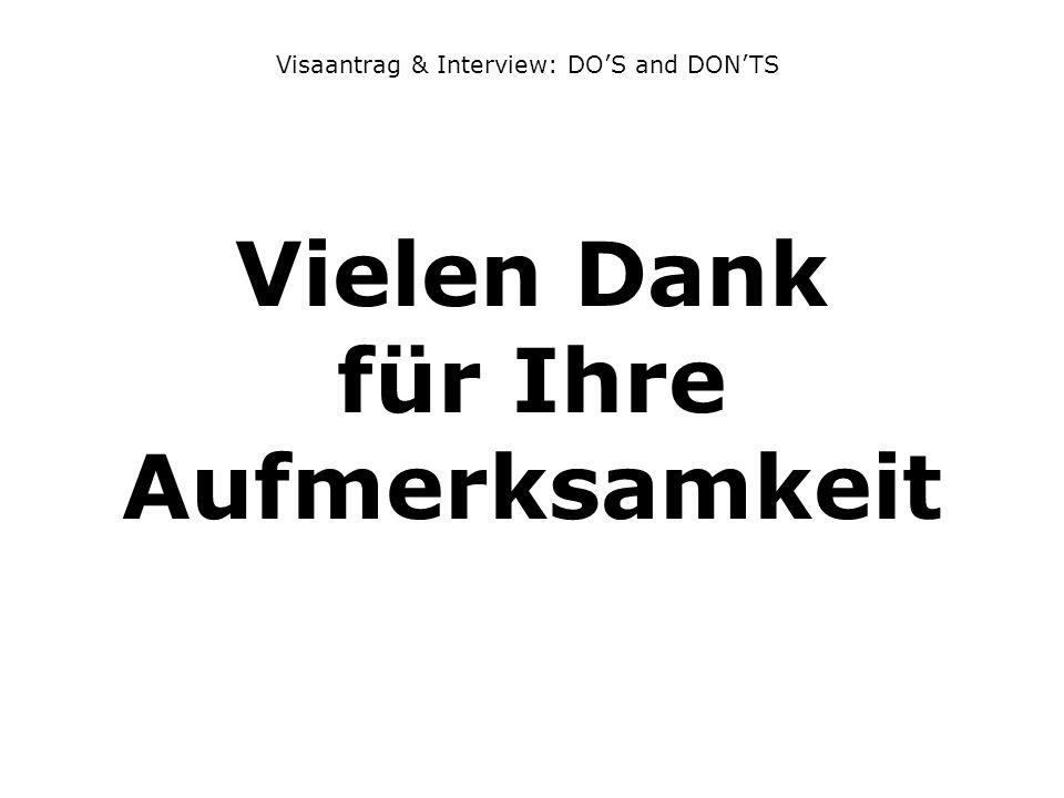Vielen Dank für Ihre Aufmerksamkeit Visaantrag & Interview: DOS and DONTS