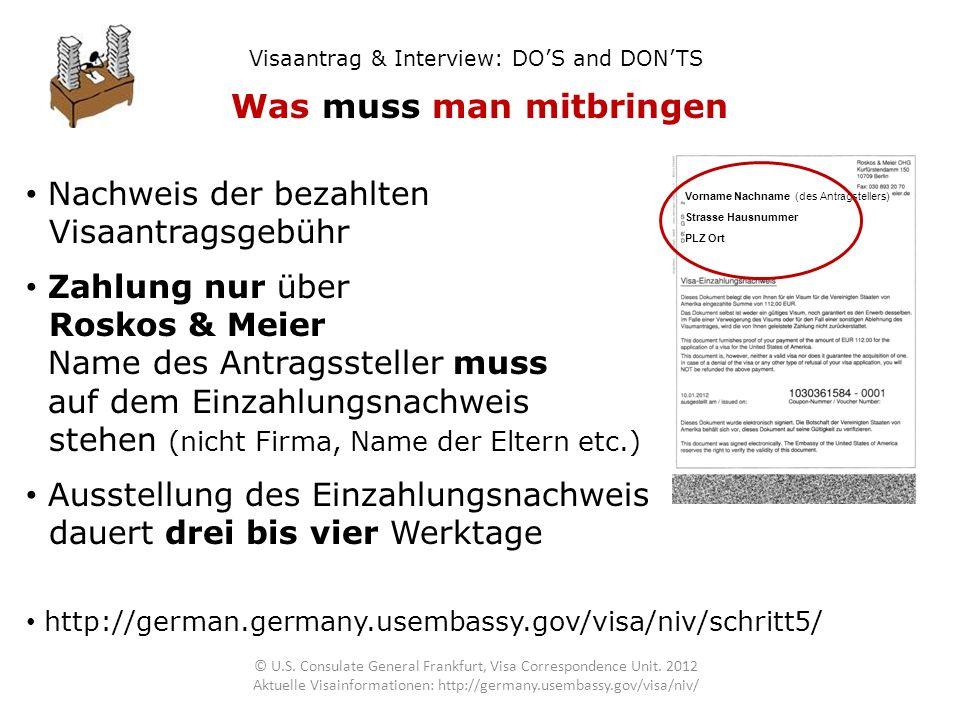 Visaantrag & Interview: DOS and DONTS Was muss man mitbringen Nachweis der bezahlten Visaantragsgebühr Zahlung nur über Roskos & Meier Name des Antrag