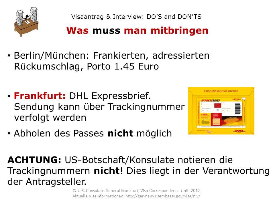 Visaantrag & Interview: DOS and DONTS Was muss man mitbringen Berlin/München: Frankierten, adressierten Rückumschlag, Porto 1.45 Euro Frankfurt: DHL E