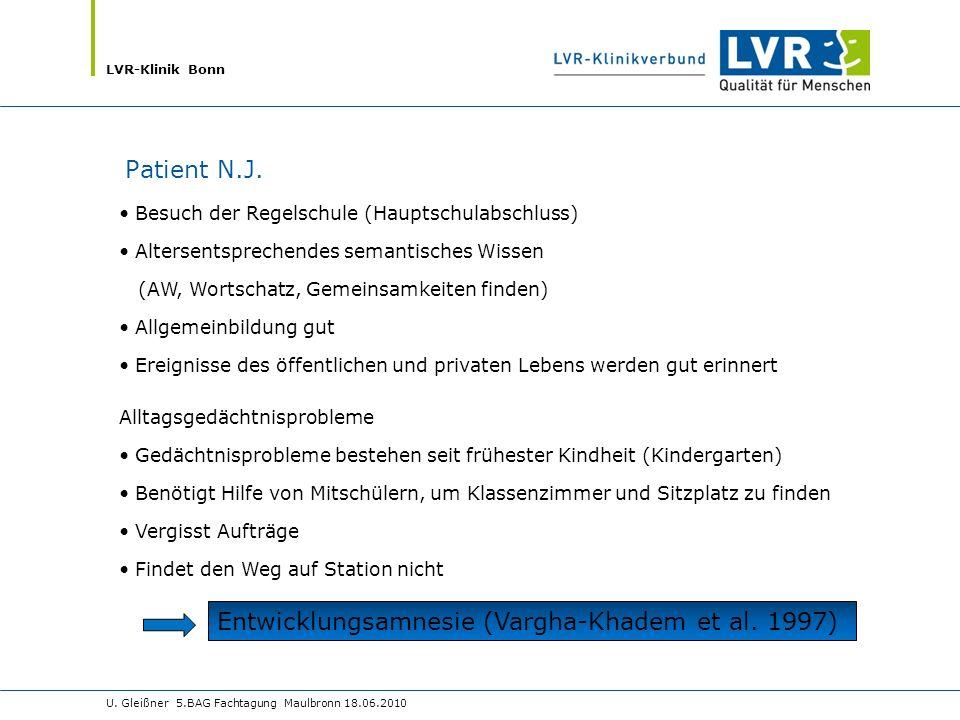 LVR-Klinik Bonn U. Gleißner 5.BAG Fachtagung Maulbronn 18.06.2010 Patient N.J. Besuch der Regelschule (Hauptschulabschluss) Altersentsprechendes seman