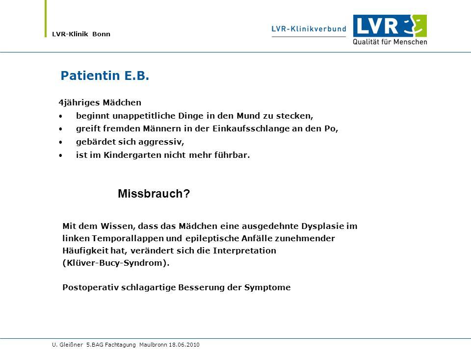 LVR-Klinik Bonn U. Gleißner 5.BAG Fachtagung Maulbronn 18.06.2010 Patientin E.B. 4jähriges Mädchen beginnt unappetitliche Dinge in den Mund zu stecken