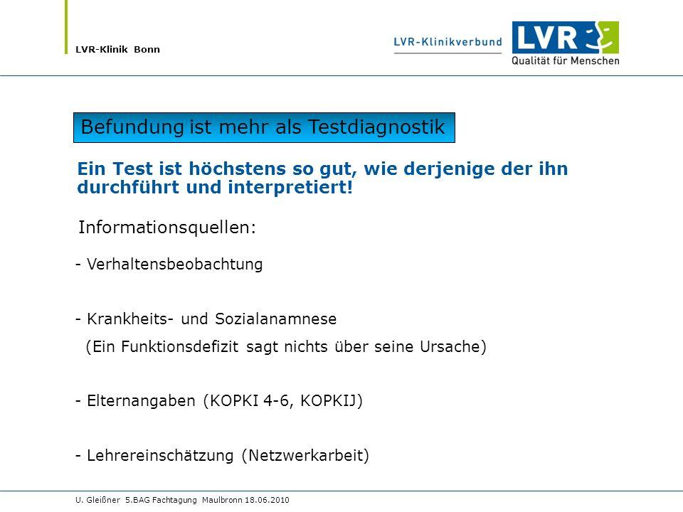 LVR-Klinik Bonn U. Gleißner 5.BAG Fachtagung Maulbronn 18.06.2010 Ein Test ist höchstens so gut, wie derjenige der ihn durchführt und interpretiert! -