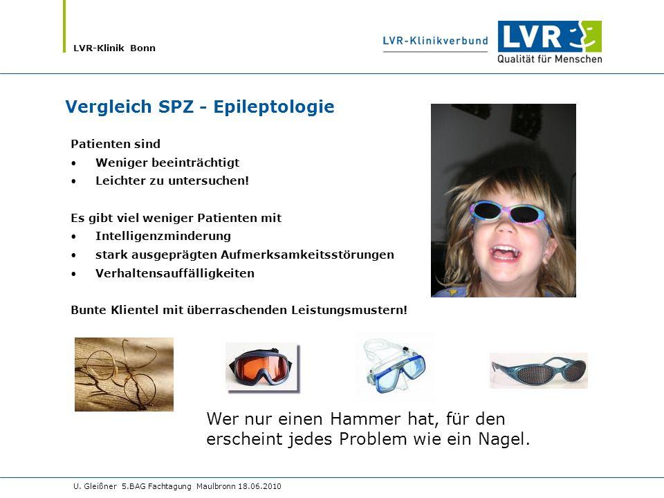 LVR-Klinik Bonn U. Gleißner 5.BAG Fachtagung Maulbronn 18.06.2010 Vergleich SPZ - Epileptologie Patienten sind Weniger beeinträchtigt Leichter zu unte