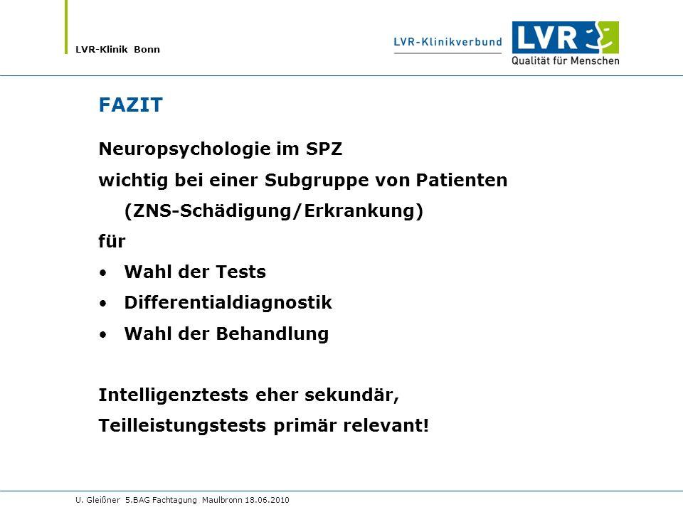LVR-Klinik Bonn FAZIT Neuropsychologie im SPZ wichtig bei einer Subgruppe von Patienten (ZNS-Schädigung/Erkrankung) für Wahl der Tests Differentialdia