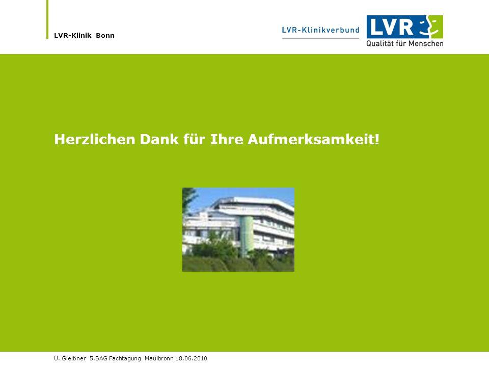 LVR-Klinik Bonn U. Gleißner 5.BAG Fachtagung Maulbronn 18.06.2010 Herzlichen Dank für Ihre Aufmerksamkeit!