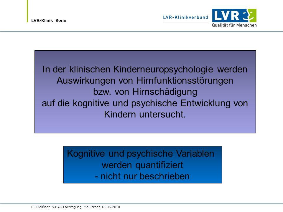 LVR-Klinik Bonn U. Gleißner 5.BAG Fachtagung Maulbronn 18.06.2010 In der klinischen Kinderneuropsychologie werden Auswirkungen von Hirnfunktionsstörun