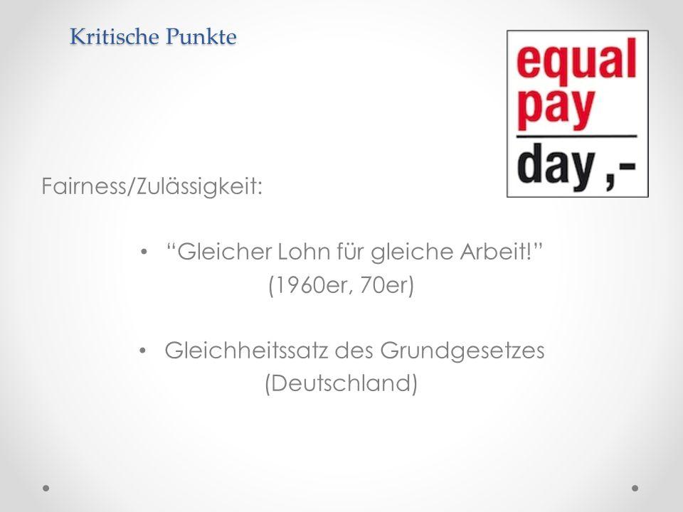 Fairness/Zulässigkeit: Gleicher Lohn für gleiche Arbeit! (1960er, 70er) Gleichheitssatz des Grundgesetzes (Deutschland) Kritische Punkte