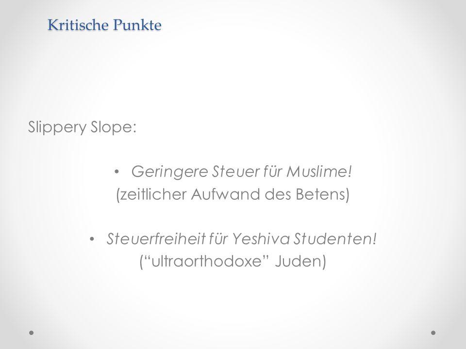 Slippery Slope: Geringere Steuer für Muslime! (zeitlicher Aufwand des Betens) Steuerfreiheit für Yeshiva Studenten! (ultraorthodoxe Juden) Kritische P