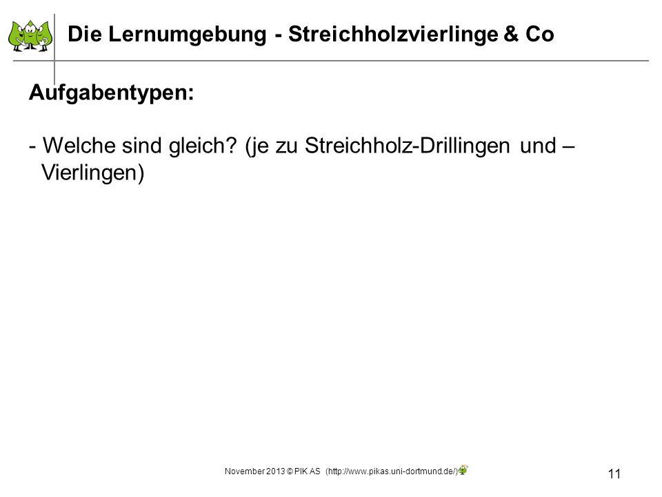 11 Aufgabentypen: - Welche sind gleich? (je zu Streichholz-Drillingen und – Vierlingen) Die Lernumgebung - Streichholzvierlinge & Co November 2013 © P