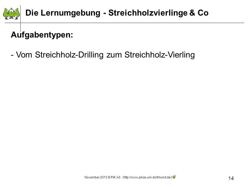 14 Aufgabentypen: - Vom Streichholz-Drilling zum Streichholz-Vierling Die Lernumgebung - Streichholzvierlinge & Co November 2013 © PIK AS (http://www.
