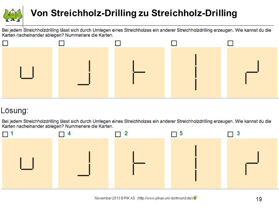Von Streichholz-Drilling zu Streichholz-Drilling 19 November 2013 © PIK AS (http://www.pikas.uni-dortmund.de/) Lösung: 12345