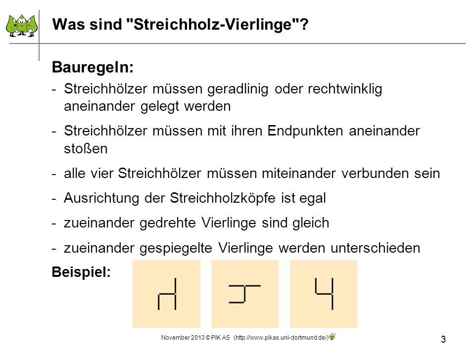 14 Aufgabentypen: - Vom Streichholz-Drilling zum Streichholz-Vierling Die Lernumgebung - Streichholzvierlinge & Co November 2013 © PIK AS (http://www.pikas.uni-dortmund.de/)