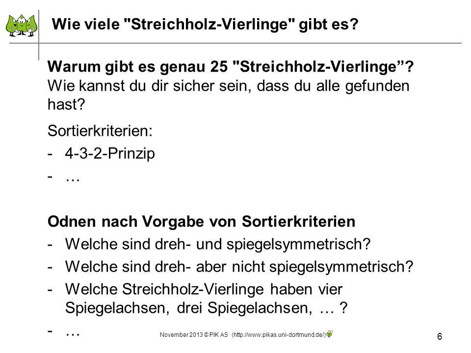 17 Aufgabentypen: - Von (einem) Streichholz-Drilling zu (einem anderen) Streichholz-Drilling Die Lernumgebung - Streichholzvierlinge & Co November 2013 © PIK AS (http://www.pikas.uni-dortmund.de/)