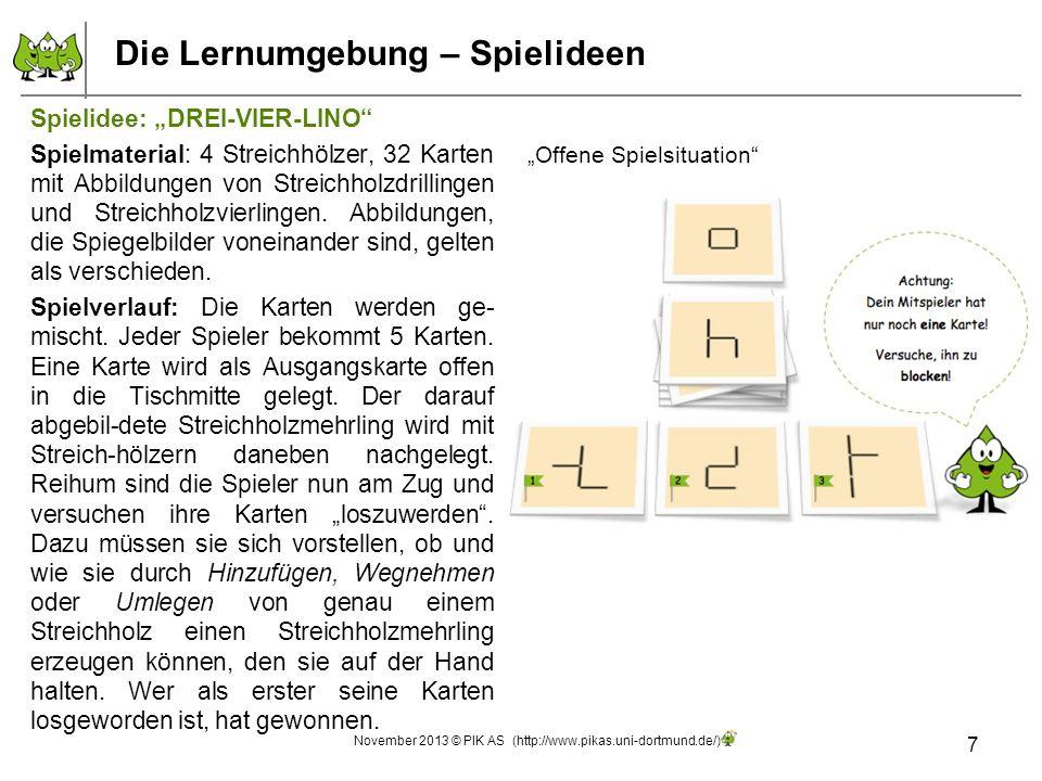 Die Lernumgebung – Spielideen 7 November 2013 © PIK AS (http://www.pikas.uni-dortmund.de/) Offene Spielsituation Spielidee: DREI-VIER-LINO Spielmateri