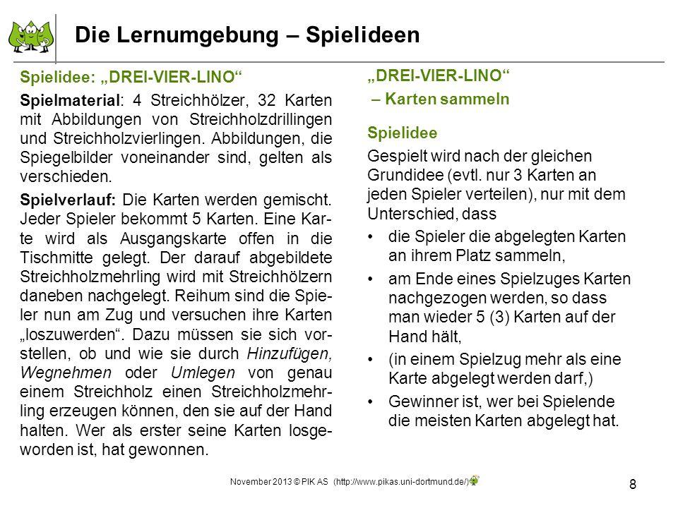 Die Lernumgebung – Spielideen 8 November 2013 © PIK AS (http://www.pikas.uni-dortmund.de/) DREI-VIER-LINO – Karten sammeln Spielidee Gespielt wird nac