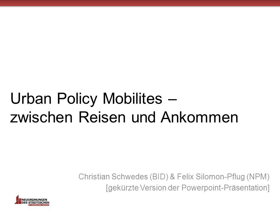 Urban Policy Mobilites – zwischen Reisen und Ankommen Christian Schwedes (BID) & Felix Silomon-Pflug (NPM) [gekürzte Version der Powerpoint-Präsentation]