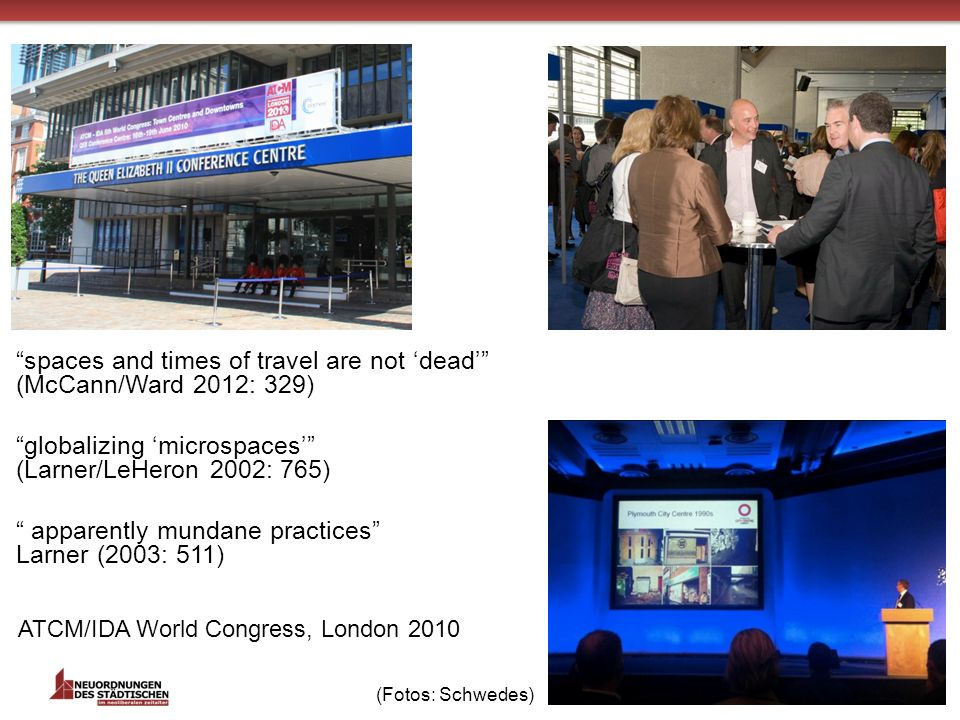 ATCM/IDA World Congress, London 2010 14 spaces and times of travel are not dead (McCann/Ward 2012: 329) globalizing microspaces (Larner/LeHeron 2002: