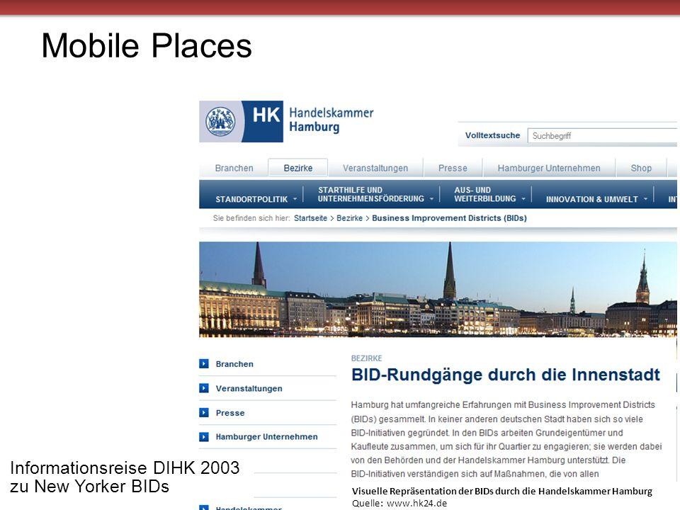 Mobile Places 17 Informationsreise DIHK 2003 zu New Yorker BIDs Visuelle Repräsentation der BIDs durch die Handelskammer Hamburg Quelle: www.hk24.de