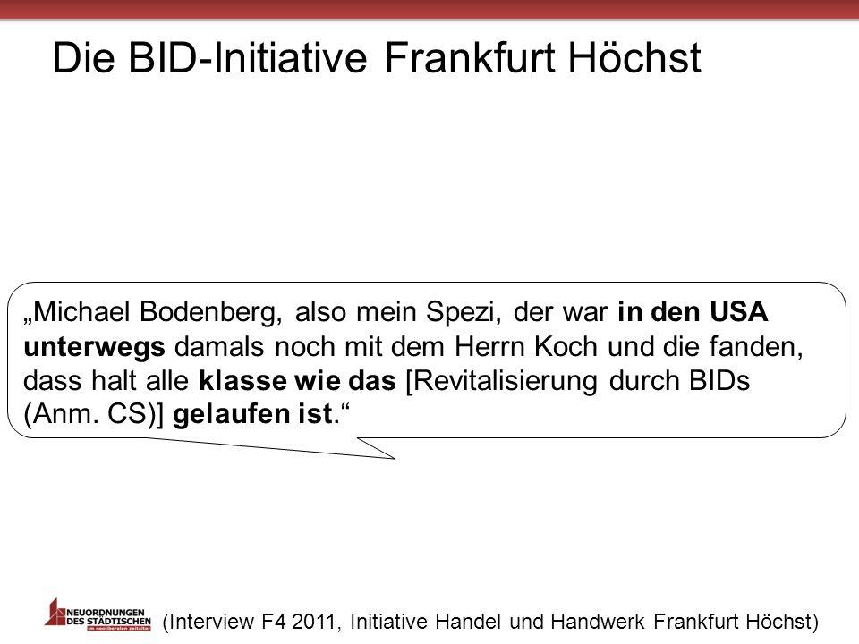 Die BID-Initiative Frankfurt Höchst 18 Michael Bodenberg, also mein Spezi, der war in den USA unterwegs damals noch mit dem Herrn Koch und die fanden, dass halt alle klasse wie das [Revitalisierung durch BIDs (Anm.