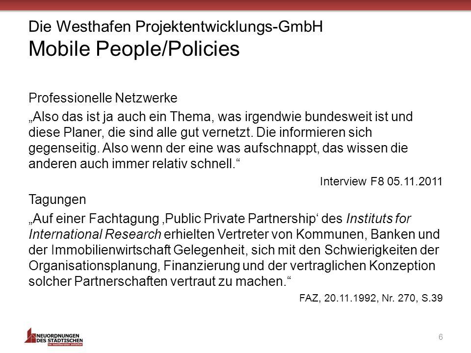 Die Westhafen Projektentwicklungs-GmbH Mobile People/Policies Professionelle Netzwerke Also das ist ja auch ein Thema, was irgendwie bundesweit ist und diese Planer, die sind alle gut vernetzt.