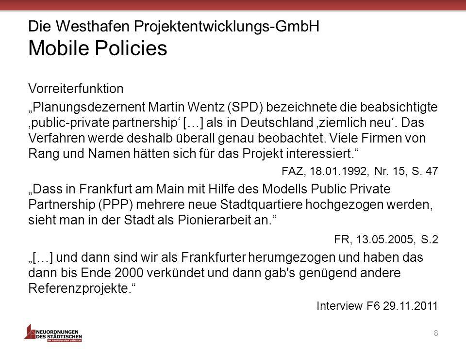 Die Westhafen Projektentwicklungs-GmbH Mobile Policies Vorreiterfunktion Planungsdezernent Martin Wentz (SPD) bezeichnete die beabsichtigte public-private partnership […] als in Deutschland ziemlich neu.