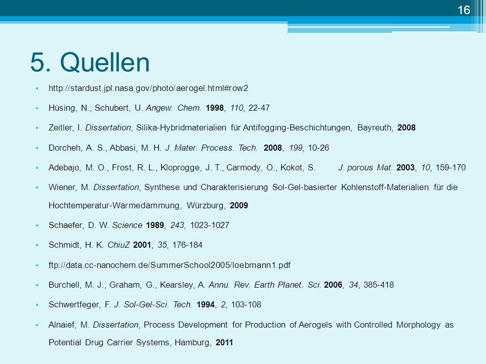 5. Quellen http://stardust.jpl.nasa.gov/photo/aerogel.html#row2 Hüsing, N.; Schubert, U. Angew. Chem. 1998, 110, 22-47 Zeitler, I. Dissertation, Silik