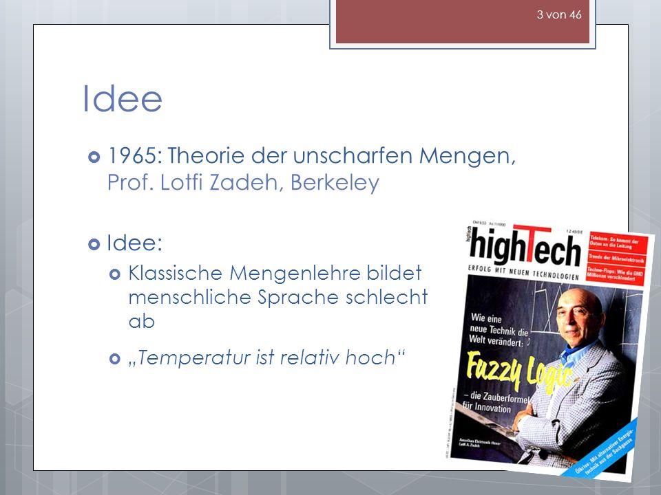 Idee 1965: Theorie der unscharfen Mengen, Prof. Lotfi Zadeh, Berkeley Idee: Klassische Mengenlehre bildet menschliche Sprache schlecht ab Temperatur i
