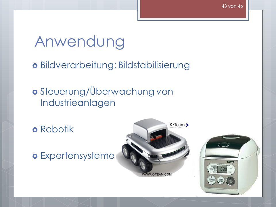 Anwendung Bildverarbeitung: Bildstabilisierung Steuerung/Überwachung von Industrieanlagen Robotik Expertensysteme 43 von 46
