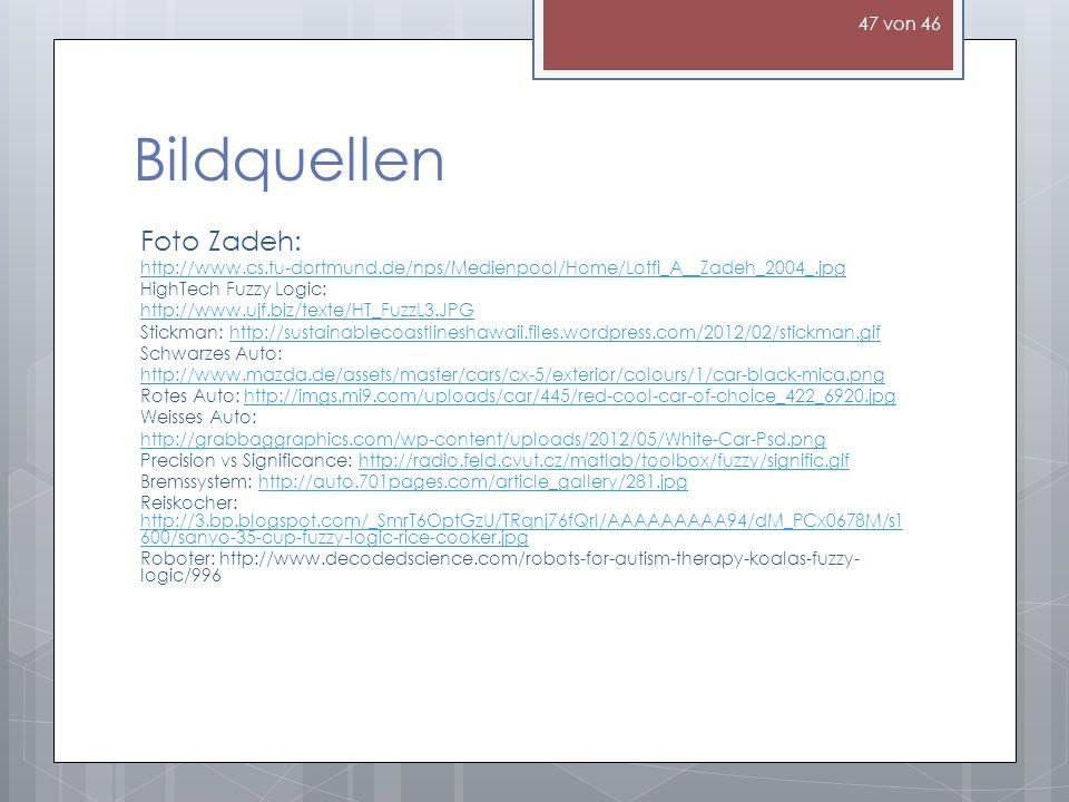 Bildquellen Foto Zadeh: http://www.cs.tu-dortmund.de/nps/Medienpool/Home/Lotfi_A__Zadeh_2004_.jpg HighTech Fuzzy Logic: http://www.ujf.biz/texte/HT_Fu