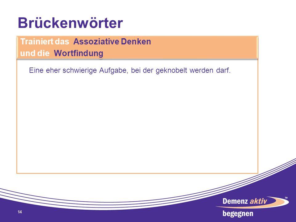 Brückenwörter 14 Trainiert das Assoziative Denken und die Wortfindung Trainiert das Assoziative Denken und die Wortfindung Eine eher schwierige Aufgab