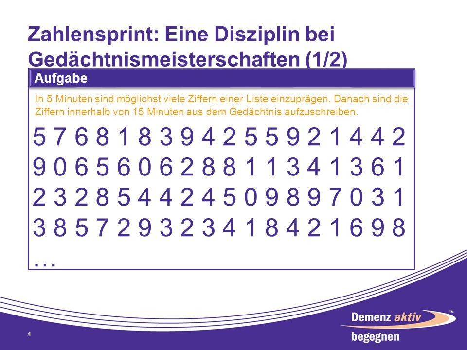 Zahlensprint: Eine Disziplin bei Gedächtnismeisterschaften (1/2) 4 Aufgabe In 5 Minuten sind möglichst viele Ziffern einer Liste einzuprägen. Danach s