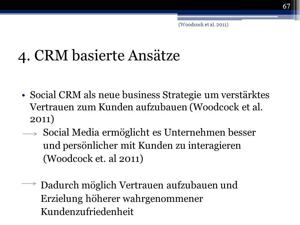 4. CRM basierte Ansätze Social CRM als neue business Strategie um verstärktes Vertrauen zum Kunden aufzubauen (Woodcock et al. 2011) Social Media ermö