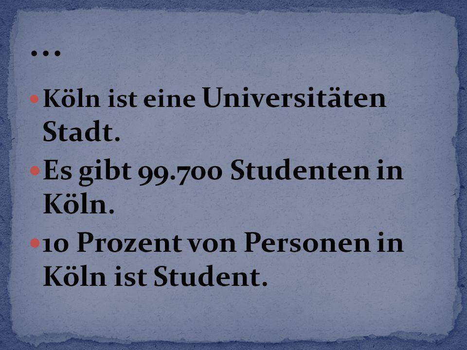 Köln ist eine Universitäten Stadt. Es gibt 99.700 Studenten in Köln. 10 Prozent von Personen in Köln ist Student.